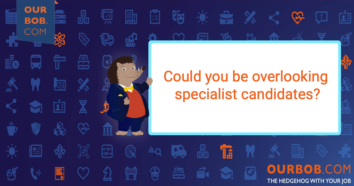 Could you be overlooking specialist candidates?